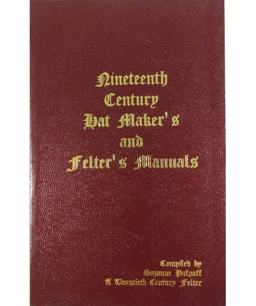 Nineteenth Century Hat Make's and Felter's Manuals
