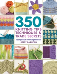 350 Knitting Tips, Techniques & Trade Secrets